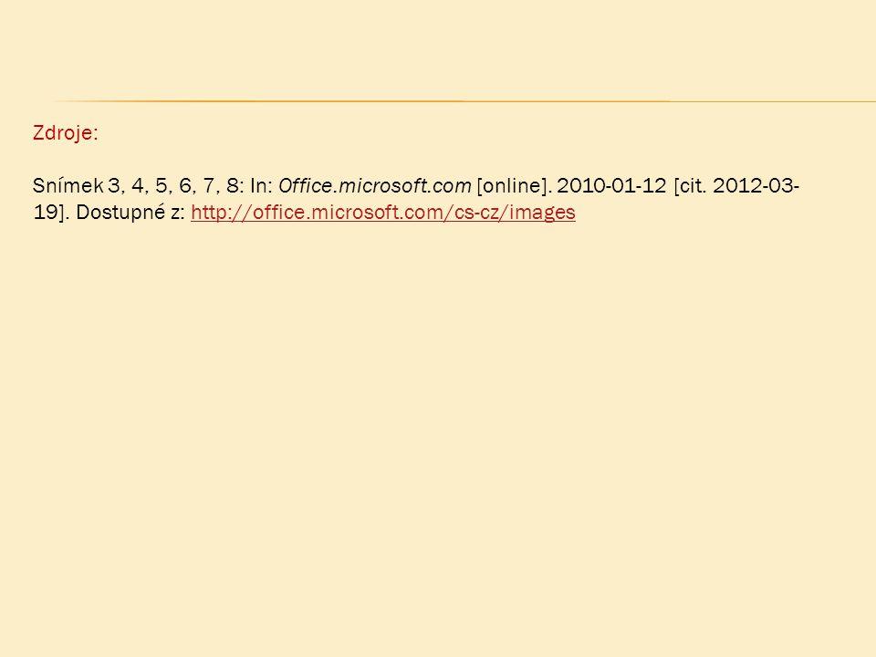 Zdroje: Snímek 3, 4, 5, 6, 7, 8: In: Office. microsoft. com [online]